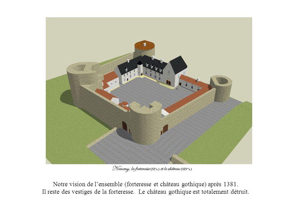 Notre vision de l'ensemble (forteresse et château gothique) après 1381. Il reste des vestiges de la forteresse. Le château gothique est totalement dét