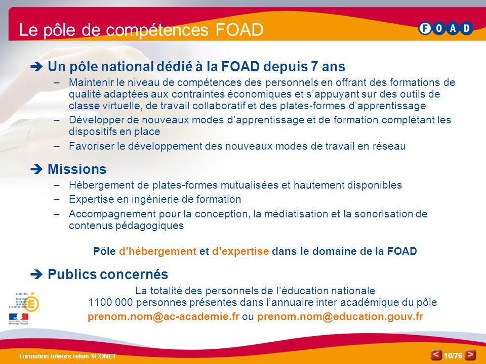 /76 Formation tuteurs relais SCONET 10 Le pôle de compétences FOAD  Un pôle national dédié à la FOAD depuis 7 ans –Maintenir le niveau de compétences