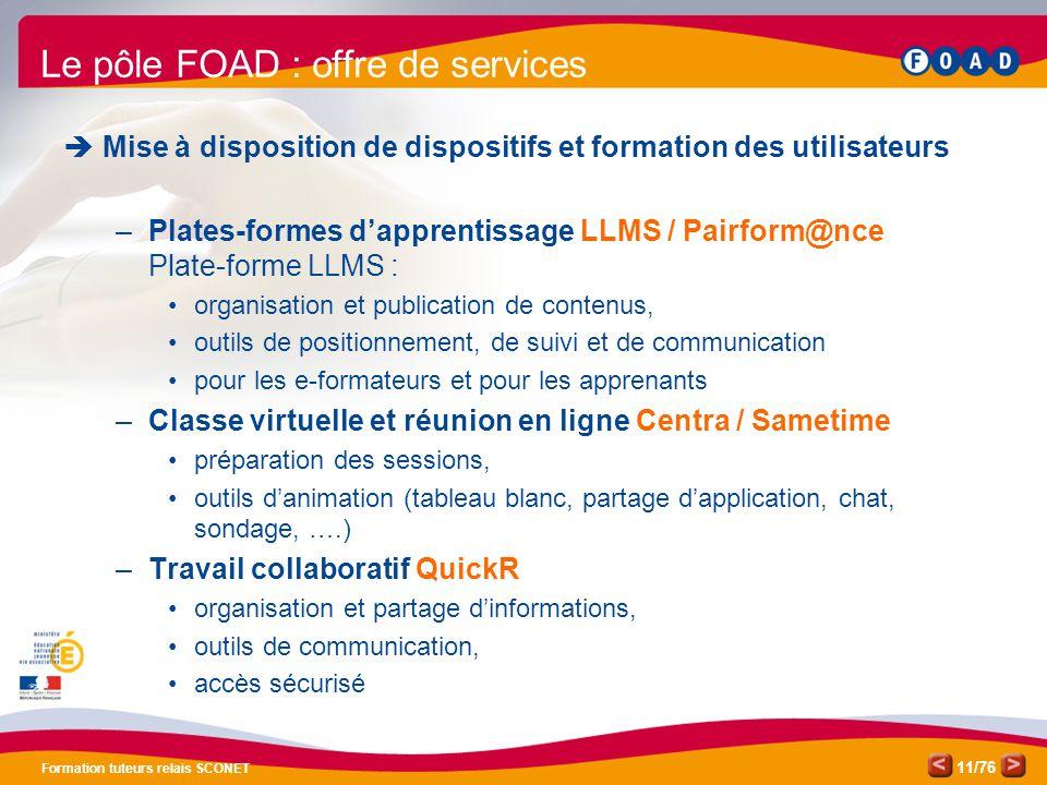 /76 Formation tuteurs relais SCONET 11 Le pôle FOAD : offre de services  Mise à disposition de dispositifs et formation des utilisateurs –Plates-form