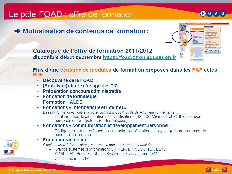 /76 Formation tuteurs relais SCONET 13 Le pôle FOAD : offre de formation  Mutualisation de contenus de formation : –Catalogue de l'offre de formation