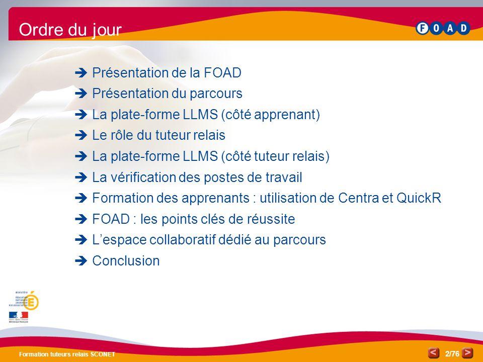 /76 Formation tuteurs relais SCONET 2 Ordre du jour  Présentation de la FOAD  Présentation du parcours  La plate-forme LLMS (côté apprenant)  Le r