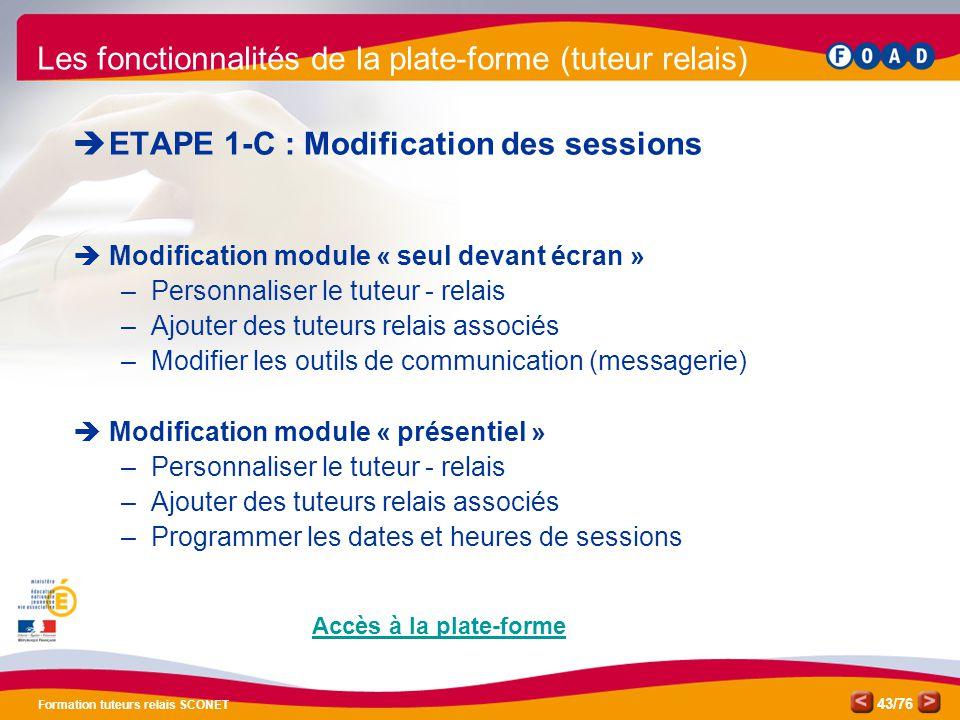 /76 Formation tuteurs relais SCONET 43  ETAPE 1-C : Modification des sessions  Modification module « seul devant écran » –Personnaliser le tuteur -