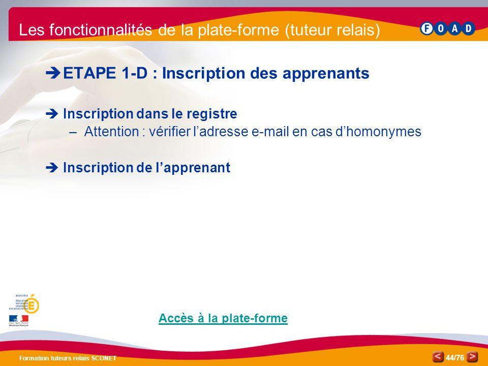 /76 Formation tuteurs relais SCONET 44  ETAPE 1-D : Inscription des apprenants  Inscription dans le registre –Attention : vérifier l'adresse e-mail
