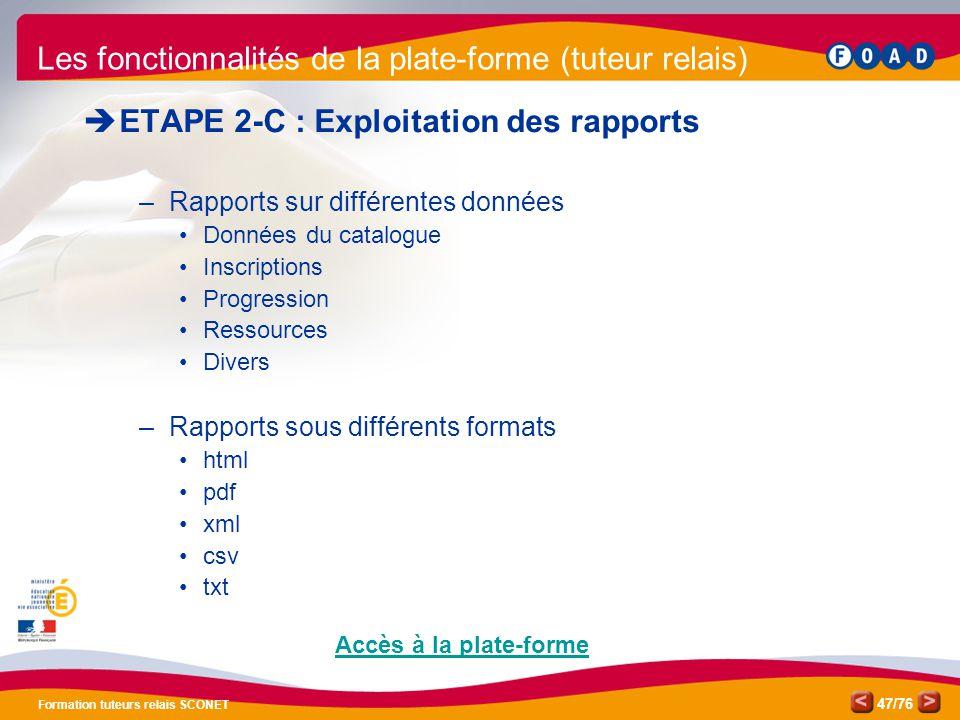 /76 Formation tuteurs relais SCONET 47  ETAPE 2-C : Exploitation des rapports –Rapports sur différentes données Données du catalogue Inscriptions Pro