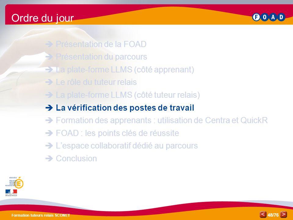 /76 Formation tuteurs relais SCONET 48 Ordre du jour  Présentation de la FOAD  Présentation du parcours  La plate-forme LLMS (côté apprenant)  Le