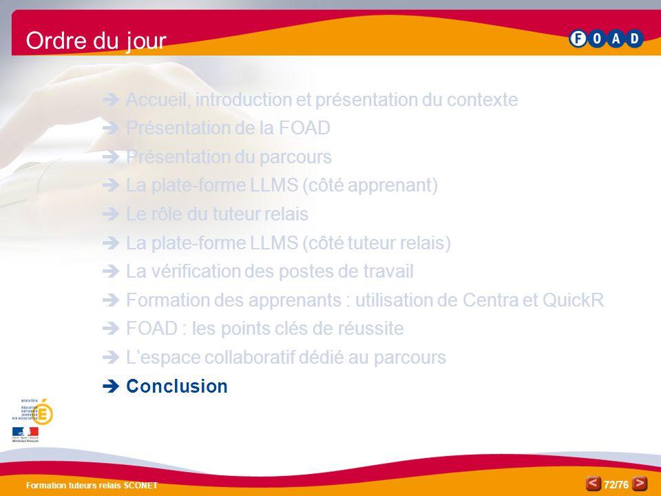 /76 Formation tuteurs relais SCONET 72 Ordre du jour  Accueil, introduction et présentation du contexte  Présentation de la FOAD  Présentation du p
