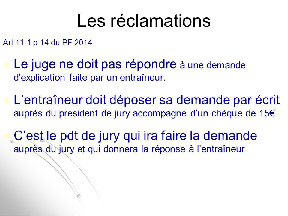Les réclamations Art 11.1 p 14 du PF 2014. Le juge ne doit pas répondre à une demande d'explication faite par un entraîneur. L'entraîneur doit déposer