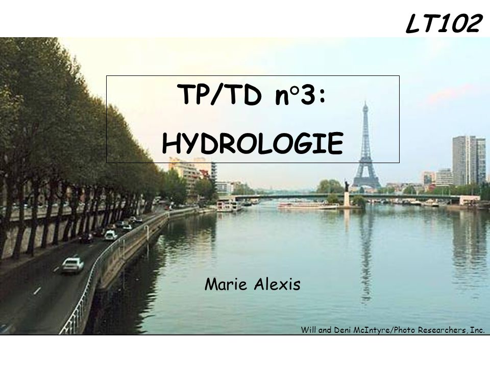 TP/TD n°3: HYDROLOGIE Marie Alexis LT102 Will and Deni McIntyre/Photo Researchers, Inc.