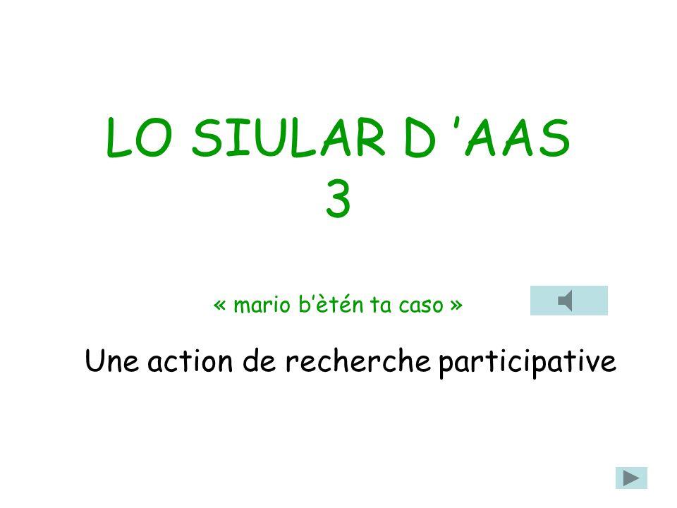 LO SIULAR D 'AAS 3 « mario b'ètén ta caso » Une action de recherche participative