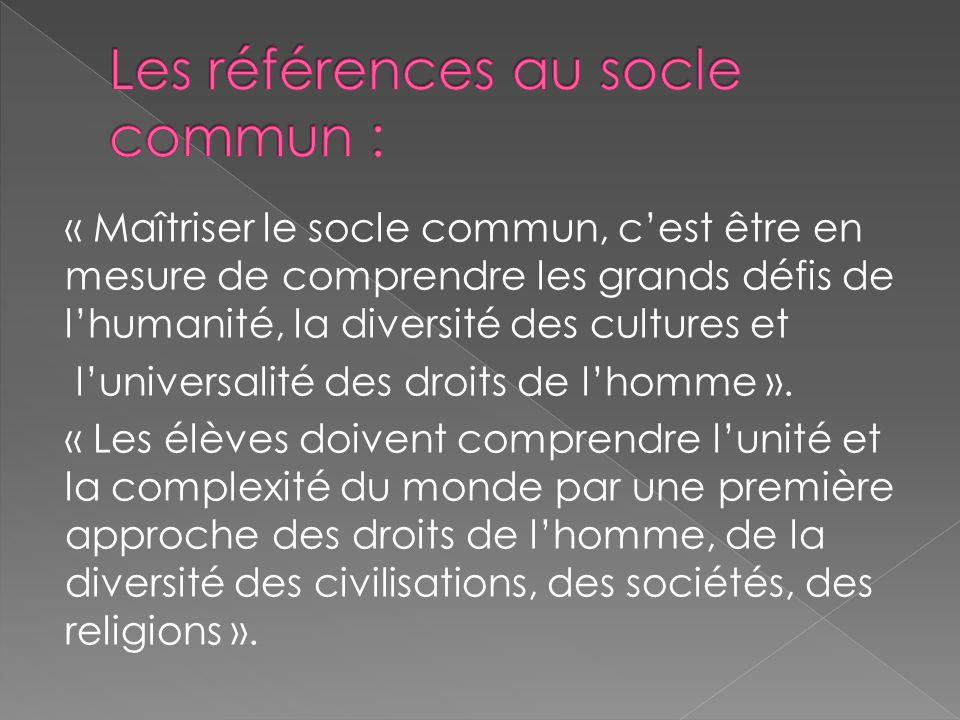 « Maîtriser le socle commun, c'est être en mesure de comprendre les grands défis de l'humanité, la diversité des cultures et l'universalité des droits