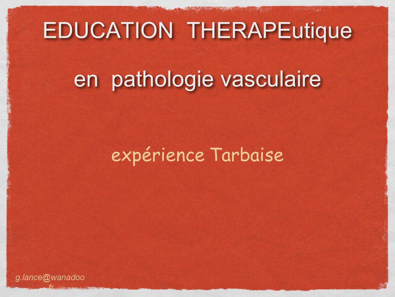 EDUCATION THERAPEutique en pathologie vasculaire expérience Tarbaise g.lance@wanadoo.fr
