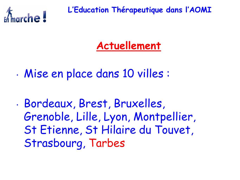 L'Education Thérapeutique dans l'AOMI Actuellement Mise en place dans 10 villes : Bordeaux, Brest, Bruxelles, Grenoble, Lille, Lyon, Montpellier, St E