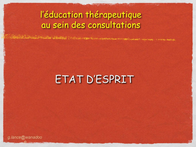 l'éducation thérapeutique au sein des consultations l'éducation thérapeutique au sein des consultations ETAT D'ESPRIT g.lance@wanadoo.fr