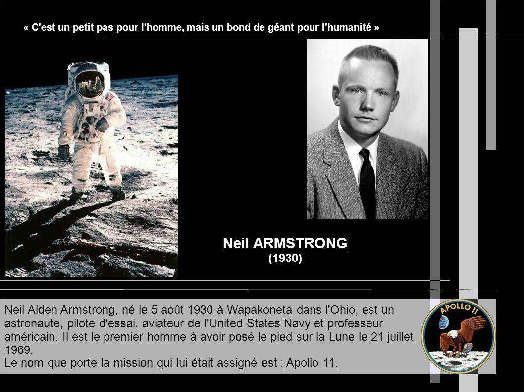 Neil ARMSTRONG (1930) Neil Alden Armstrong, né le 5 août 1930 à Wapakoneta dans l'Ohio, est un astronaute, pilote d'essai, aviateur de l'United States