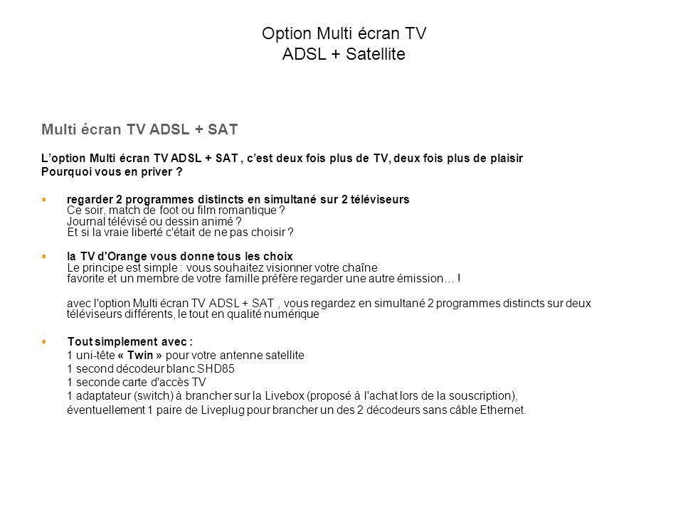 Multi écran TV ADSL + SAT L'option Multi écran TV ADSL + SAT, c'est deux fois plus de TV, deux fois plus de plaisir Pourquoi vous en priver ?  regard