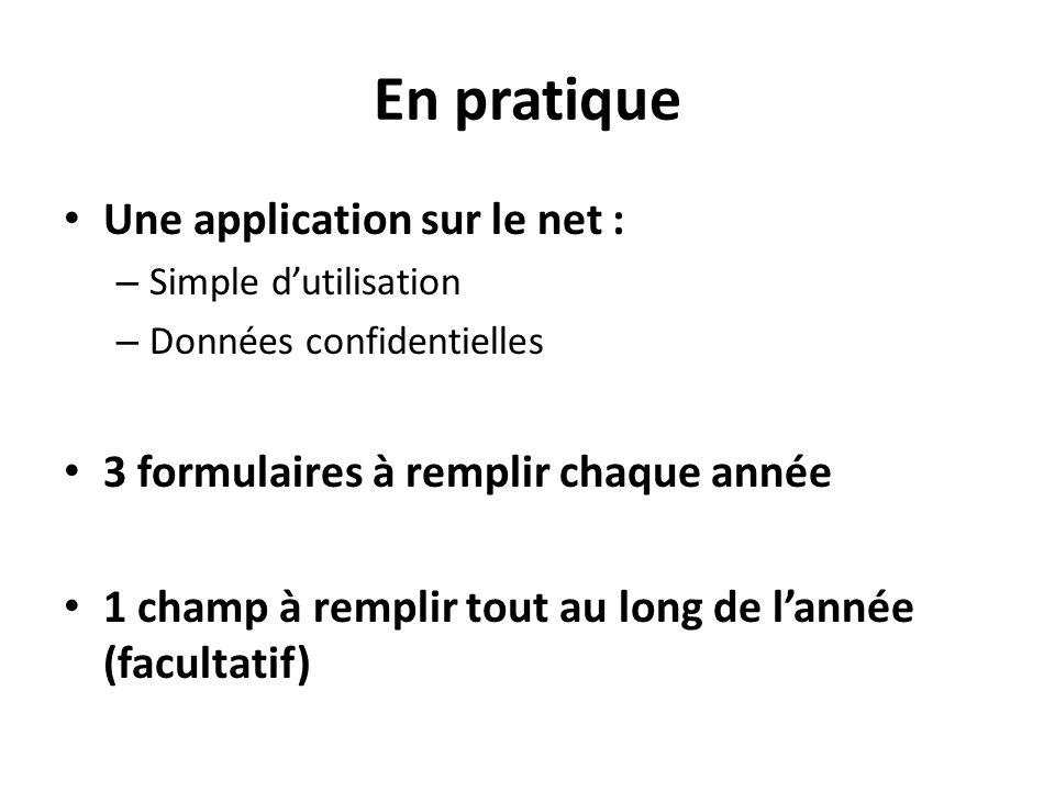En pratique Une application sur le net : – Simple d'utilisation – Données confidentielles 3 formulaires à remplir chaque année 1 champ à remplir tout