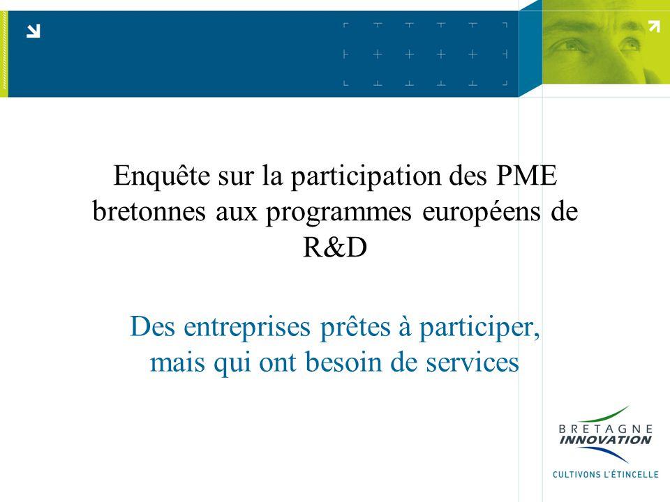 Enquête sur la participation des PME bretonnes aux programmes européens de R&D Des entreprises prêtes à participer, mais qui ont besoin de services