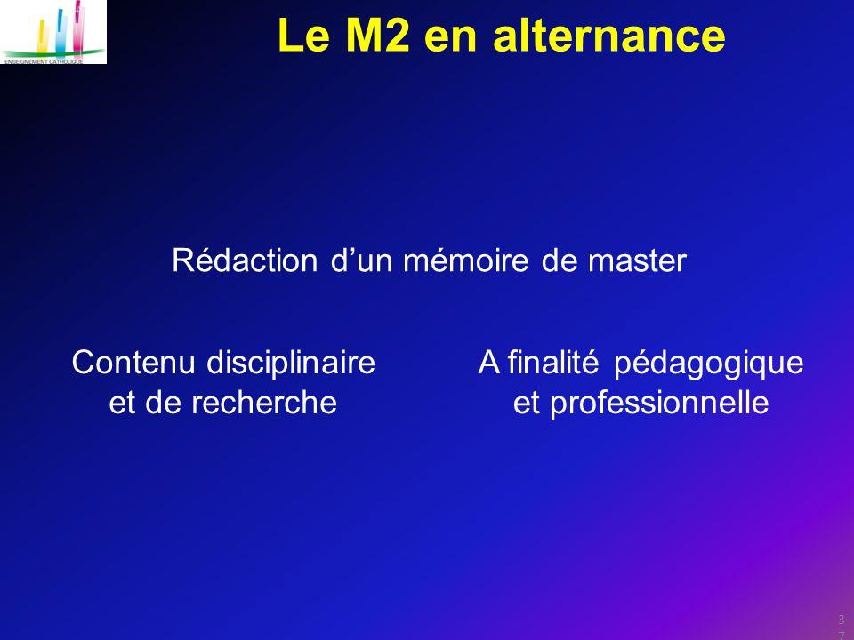 37 Le M2 en alternance Rédaction d'un mémoire de master Contenu disciplinaire et de recherche A finalité pédagogique et professionnelle