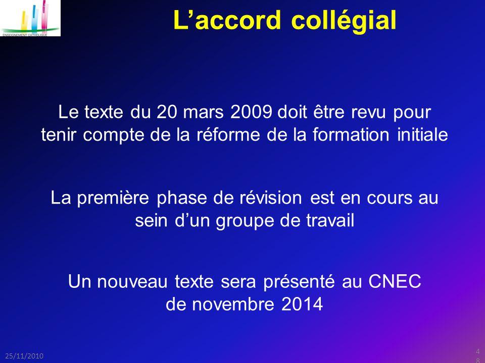 48 25/11/2010 L'accord collégial Le texte du 20 mars 2009 doit être revu pour tenir compte de la réforme de la formation initiale La première phase de révision est en cours au sein d'un groupe de travail Un nouveau texte sera présenté au CNEC de novembre 2014