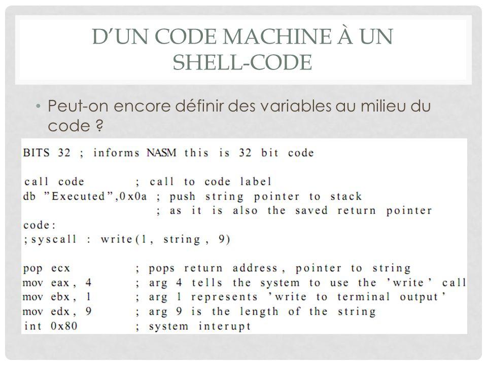 D'UN CODE MACHINE À UN SHELL-CODE Peut-on encore définir des variables au milieu du code ?