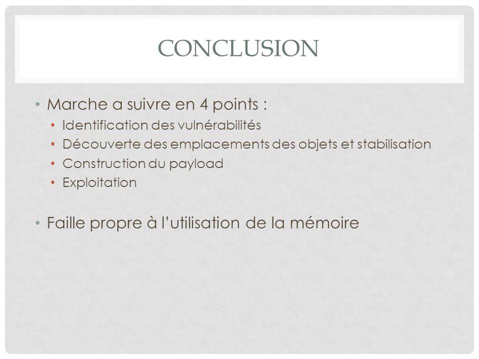 CONCLUSION Marche a suivre en 4 points : Identification des vulnérabilités Découverte des emplacements des objets et stabilisation Construction du pay