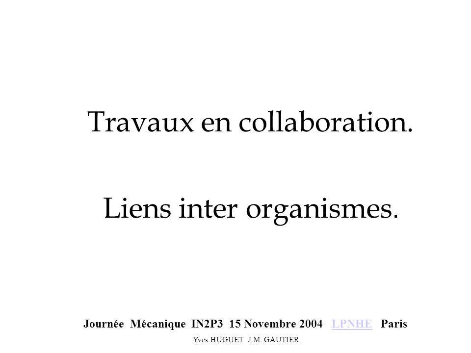 Travaux en collaboration. Liens inter organismes.