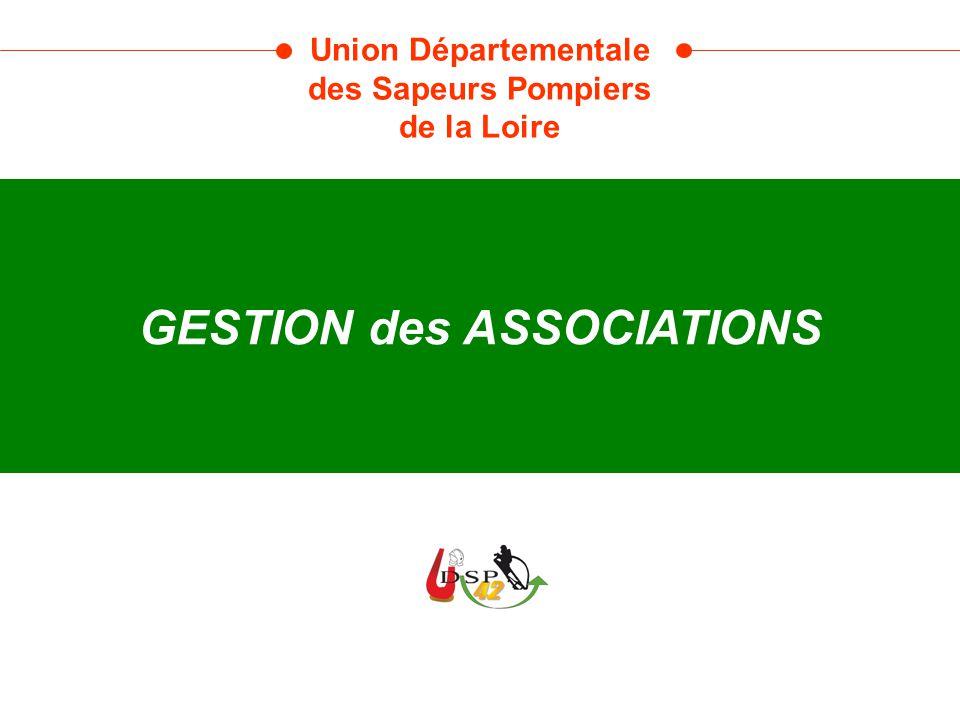 GESTION des ASSOCIATIONS Union Départementale des Sapeurs Pompiers de la Loire