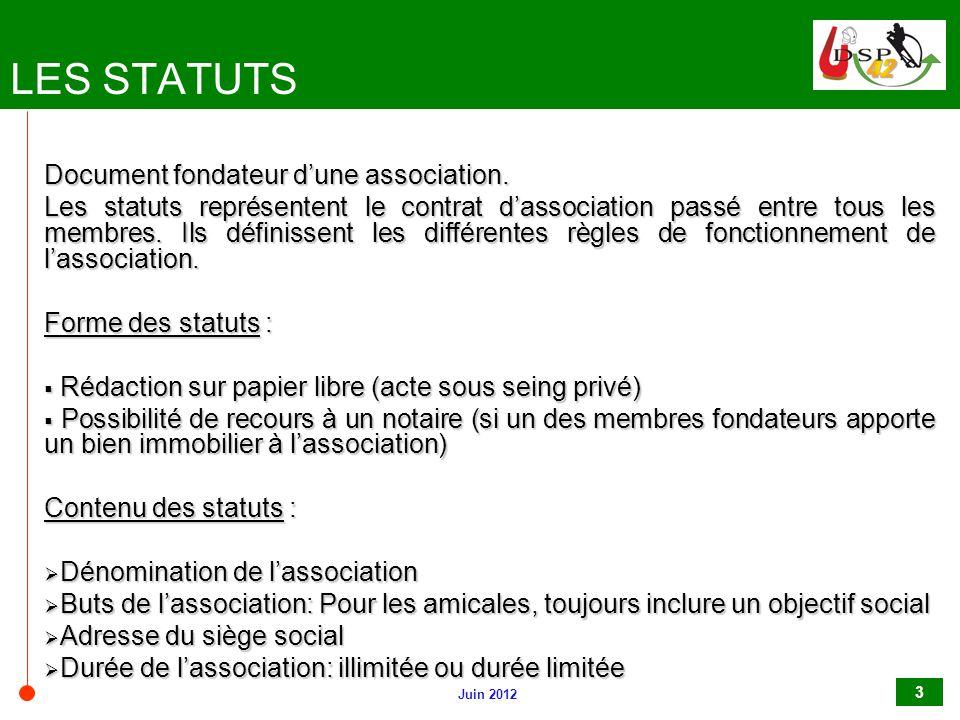 Juin 2012 3 LES STATUTS Document fondateur d'une association. Les statuts représentent le contrat d'association passé entre tous les membres. Ils défi