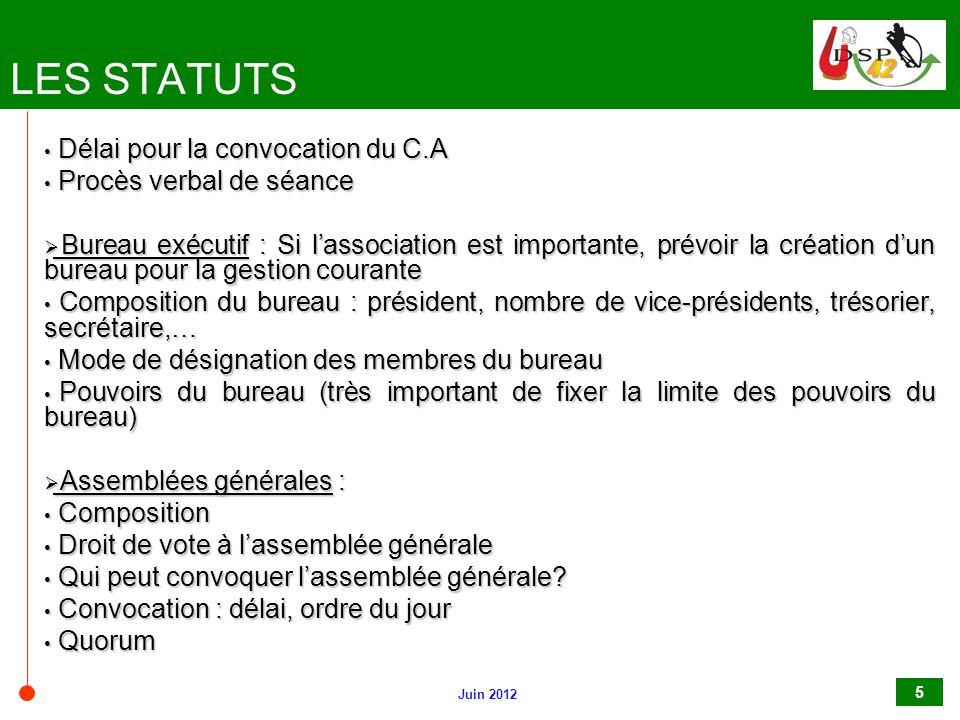 Juin 2012 5 LES STATUTS Délai pour la convocation du C.A Délai pour la convocation du C.A Procès verbal de séance Procès verbal de séance  Bureau exé