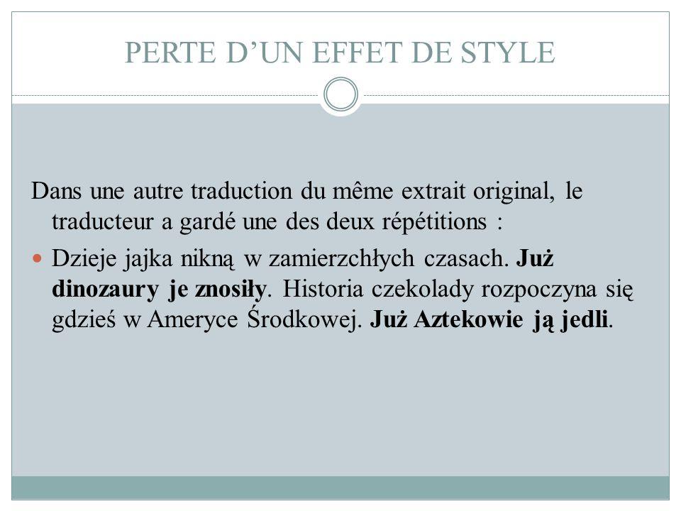 PERTE D'UN EFFET DE STYLE Dans une autre traduction du même extrait original, le traducteur a gardé une des deux répétitions : Dzieje jajka nikną w za