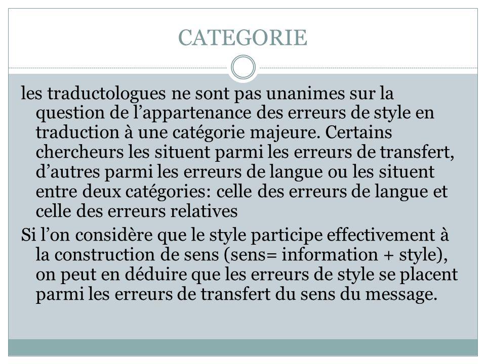 CATEGORIE les traductologues ne sont pas unanimes sur la question de l'appartenance des erreurs de style en traduction à une catégorie majeure. Certai