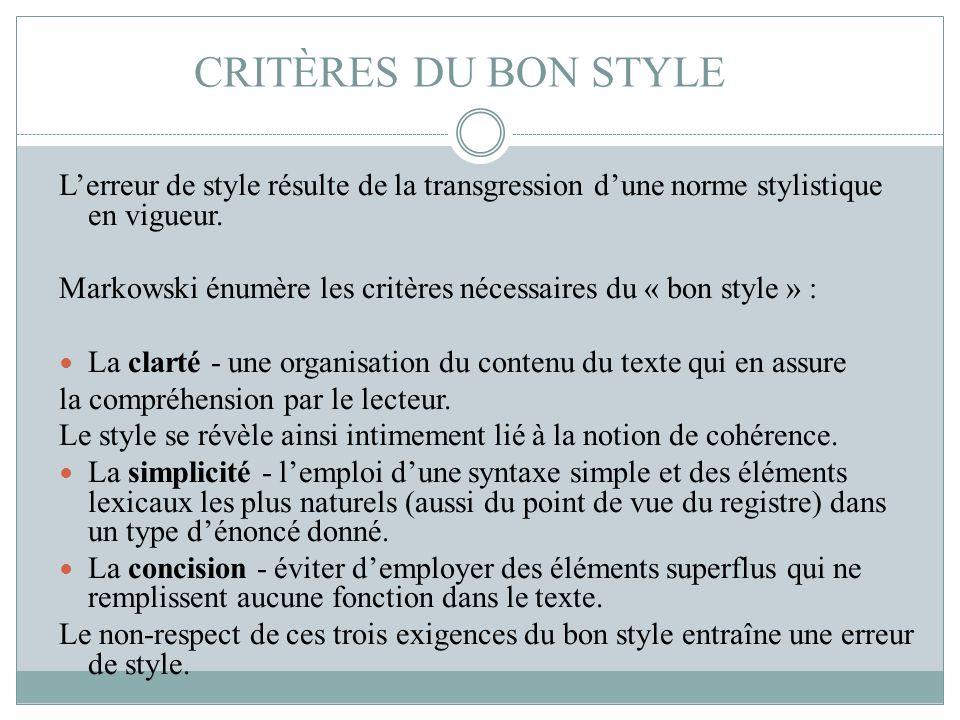CRITÈRES DU BON STYLE L'erreur de style résulte de la transgression d'une norme stylistique en vigueur. Markowski énumère les critères nécessaires du