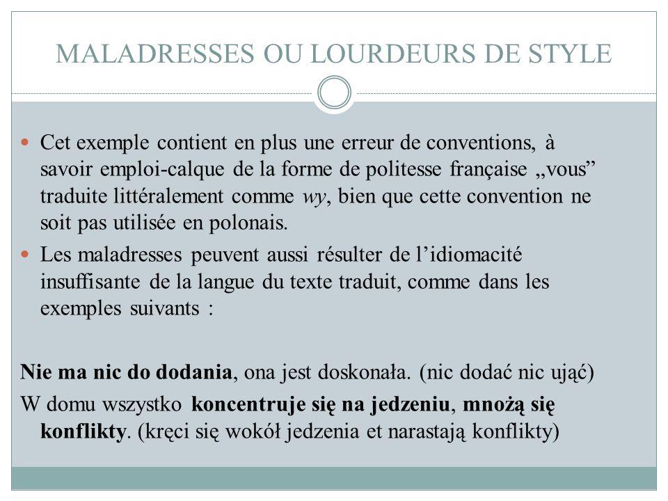 """MALADRESSES OU LOURDEURS DE STYLE Cet exemple contient en plus une erreur de conventions, à savoir emploi-calque de la forme de politesse française """"v"""