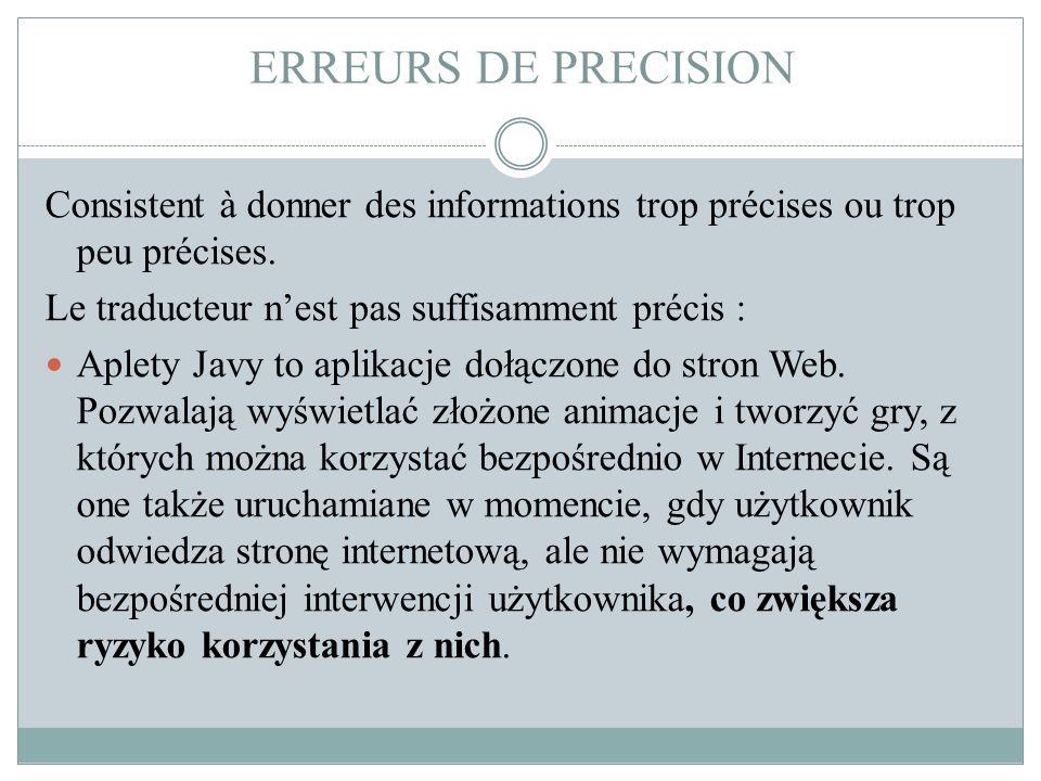 ERREURS DE PRECISION Consistent à donner des informations trop précises ou trop peu précises. Le traducteur n'est pas suffisamment précis : Aplety Jav
