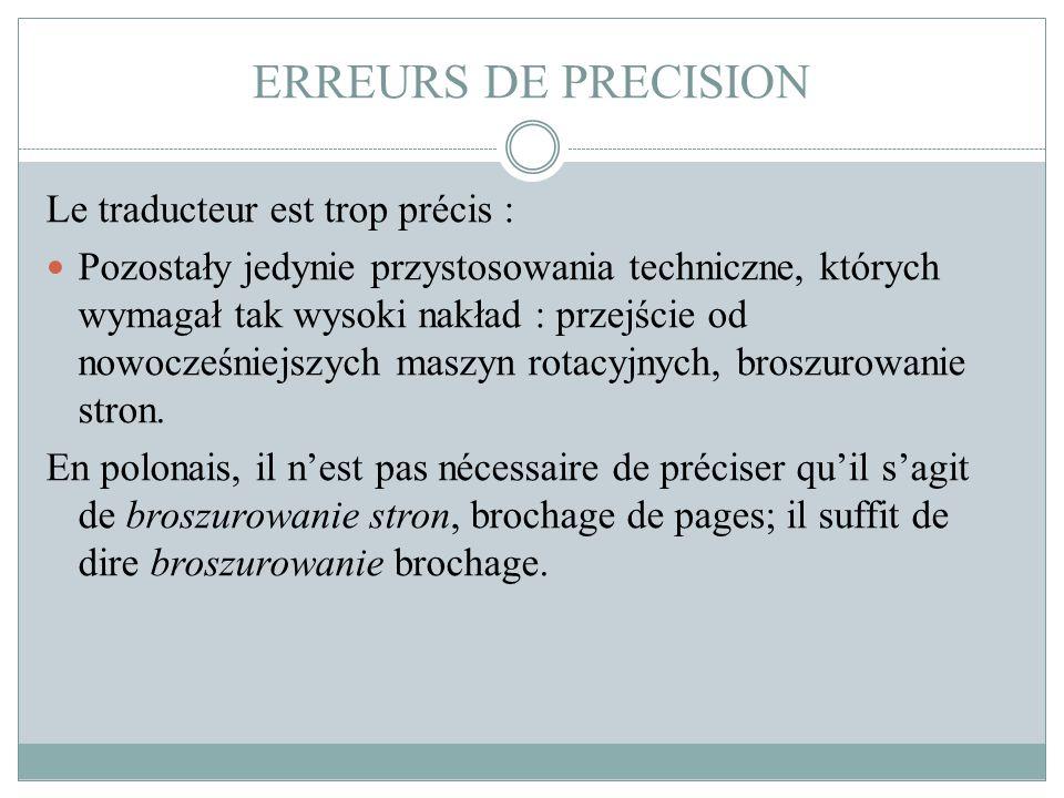 ERREURS DE PRECISION Le traducteur est trop précis : Pozostały jedynie przystosowania techniczne, których wymagał tak wysoki nakład : przejście od now