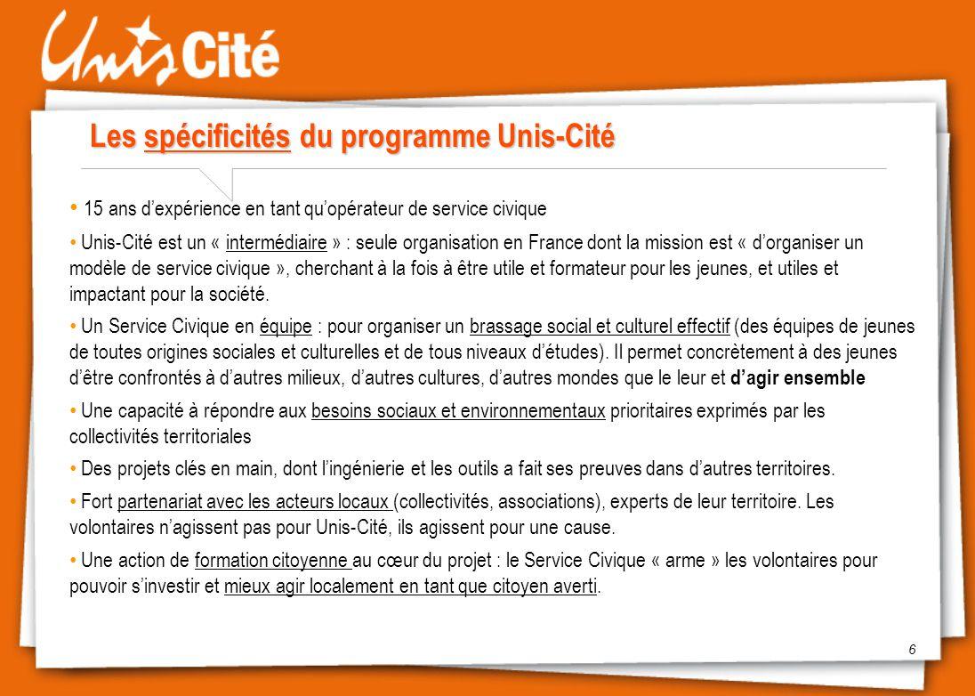 Les spécificités du programme Unis-Cité 6 15 ans d'expérience en tant qu'opérateur de service civique Unis-Cité est un « intermédiaire » : seule organ