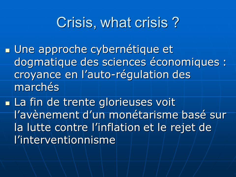 Crisis, what crisis ? Une approche cybernétique et dogmatique des sciences économiques : croyance en l'auto-régulation des marchés Une approche cybern