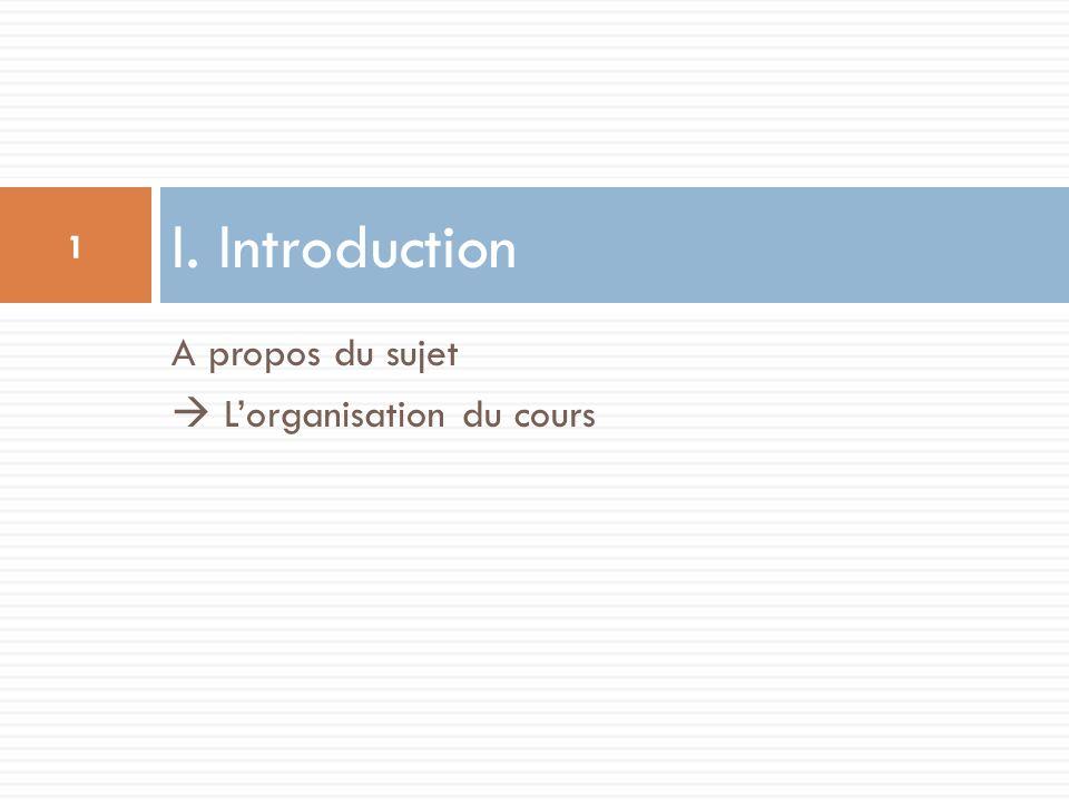 A propos du sujet  L'organisation du cours I. Introduction 1