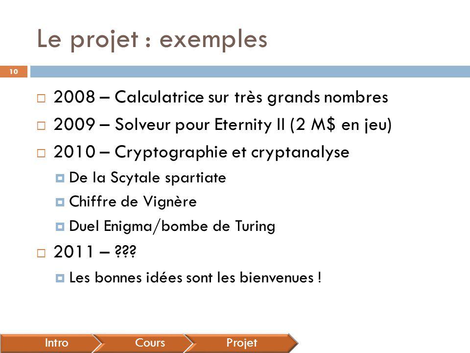 Le projet : exemples  2008 – Calculatrice sur très grands nombres  2009 – Solveur pour Eternity II (2 M$ en jeu)  2010 – Cryptographie et cryptanalyse  De la Scytale spartiate  Chiffre de Vignère  Duel Enigma/bombe de Turing  2011 – ??.