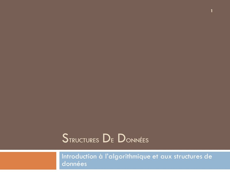 S TRUCTURES D E D ONNÉES Introduction à l'algorithmique et aux structures de données 1