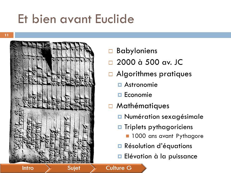Et bien avant Euclide IntroSujetCulture G  Babyloniens  2000 à 500 av. JC  Algorithmes pratiques  Astronomie  Economie  Mathématiques  Numérati