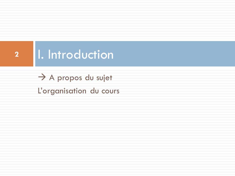  A propos du sujet L'organisation du cours I. Introduction 2