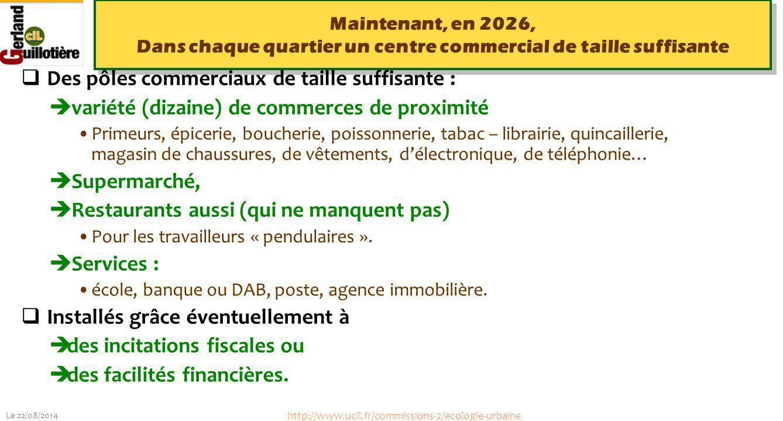 Le 22/08/2014 http://www.ucil.fr/commissions-2/ecologie-urbaine Maintenant, en 2026, Dans chaque quartier un centre commercial de taille suffisante 