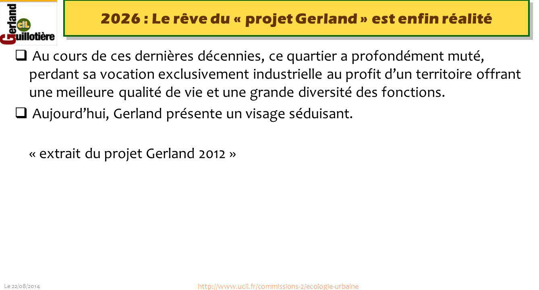 Le 22/08/2014 http://www.ucil.fr/commissions-2/ecologie-urbaine 2026 : Le rêve du « projet Gerland » est enfin réalité  Au cours de ces dernières déc