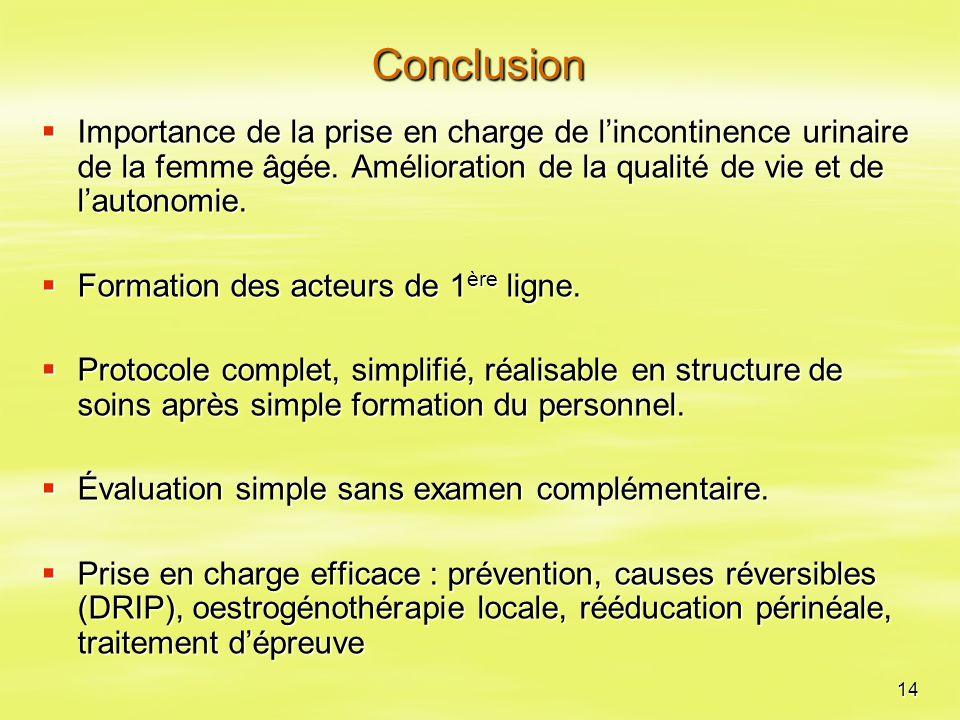 14 Conclusion  Importance de la prise en charge de l'incontinence urinaire de la femme âgée. Amélioration de la qualité de vie et de l'autonomie.  F