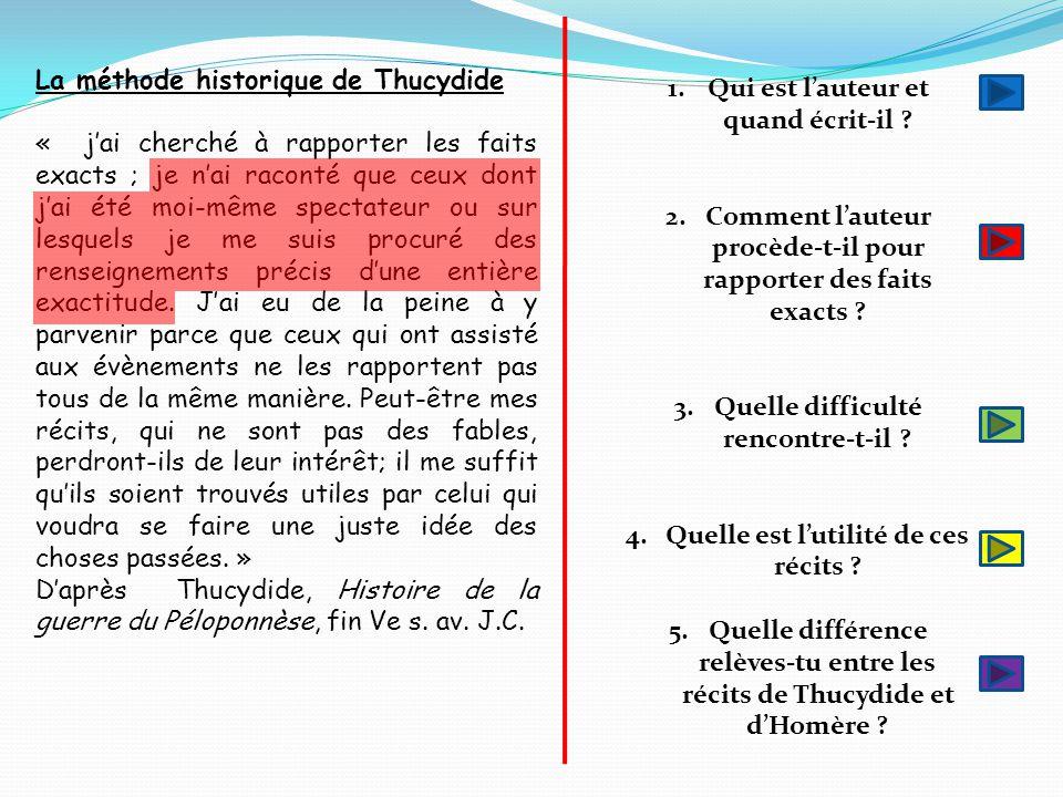 La méthode historique de Thucydide « j'ai cherché à rapporter les faits exacts ; je n'ai raconté que ceux dont j'ai été moi-même spectateur ou sur les