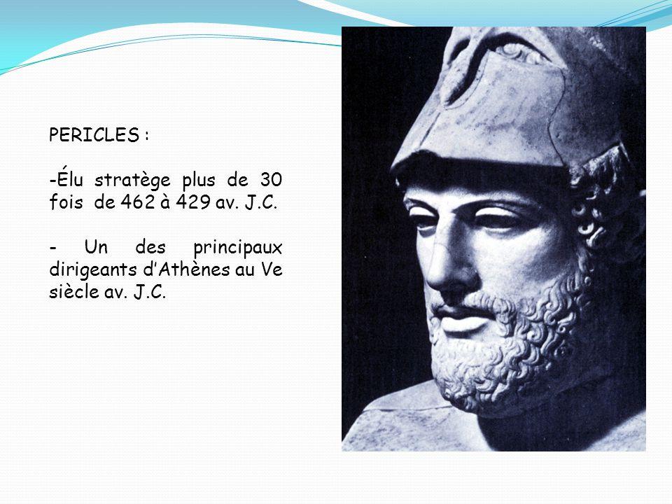 PERICLES : -Élu stratège plus de 30 fois de 462 à 429 av. J.C. - Un des principaux dirigeants d'Athènes au Ve siècle av. J.C.
