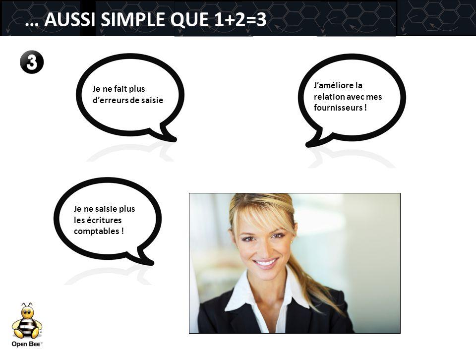 … AUSSI SIMPLE QUE 1+2=3 Je ne fait plus d'erreurs de saisie J'améliore la relation avec mes fournisseurs ! Je ne saisie plus les écritures comptables