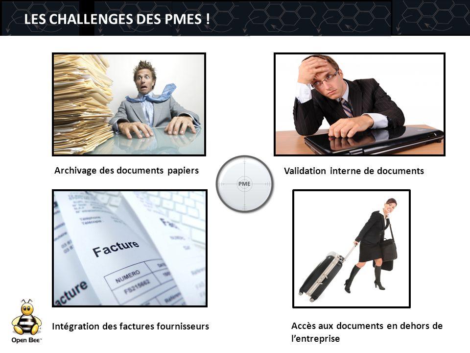 LES CHALLENGES DES PMES ! Archivage des documents papiers Intégration des factures fournisseurs Accès aux documents en dehors de l'entreprise Validati