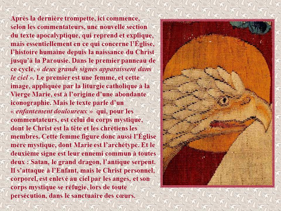 Après la dernière trompette, ici commence, selon les commentateurs, une nouvelle section du texte apocalyptique, qui reprend et explique, mais essentiellement en ce qui concerne l'Église, l'histoire humaine depuis la naissance du Christ jusqu'à la Parousie.